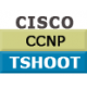 CCNP TSHOOT - Troubleshooting and Maintaining Cisco IP Networks